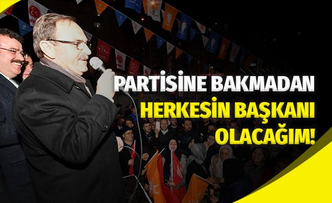 Partisine Bakmadan Herkesin Başkanı Olacağım!