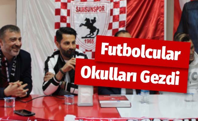 Samsunsporlu Futbolcular Okulları Gezdi