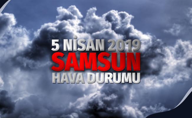 5 NİSAN 2019 HAVA DURUMU SAMSUN