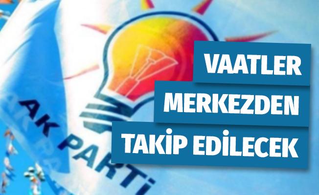 AK Parti, Verdiği Vaatleri Merkezden Takip Edecek