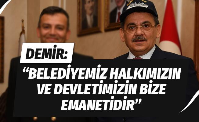 """Başkan Demir: """"Belediyemiz halkımızın ve devletimizin bize emanetidir"""""""