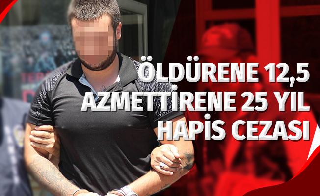 Öldürene 12,5 Azmettirene 25 Yıl Hapis Cezası