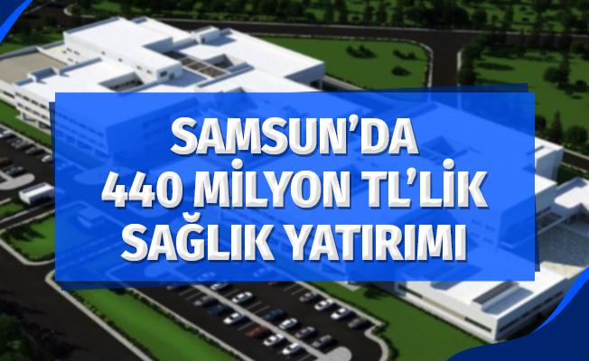 Samsun'da 440 Milyon TL'lik Sağlık Yatırımı