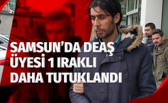 Samsun'da DEAŞ Üyesi 1 Iraklı Daha Tutuklandı