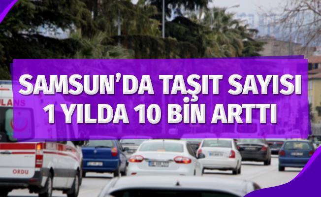 Samsun'da Taşıt Sayısı 1 Yılda 10 Bin Arttı