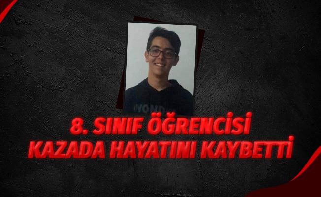 8. sınıf öğrencisi kazada hayatını kaybetti