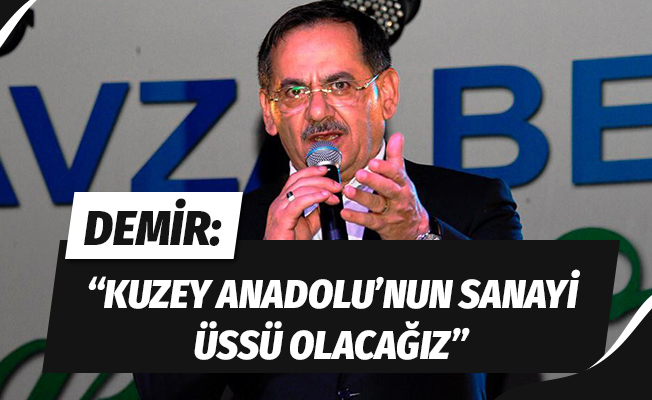 """Başkan Demir: """"Kuzey Anadolu'nun sanayi üssü olacağız"""""""