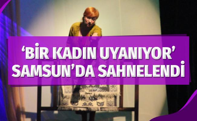 """""""Bir Kadın Uyanıyor"""" Samsun'da sahnelendi"""