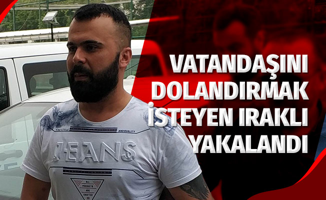 DEAŞ'ın adını kullanarak kendi vatandaşını dolandırmak isteyen Iraklı yakalandı