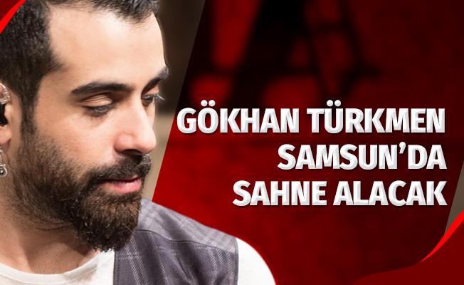Gökhan Türkmen Samsun'da sahneye çıkacak
