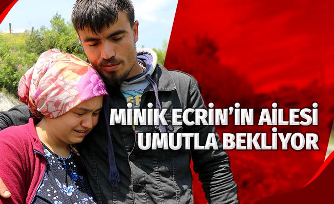 Minik Ecrin'in ailesi umutla bekliyor
