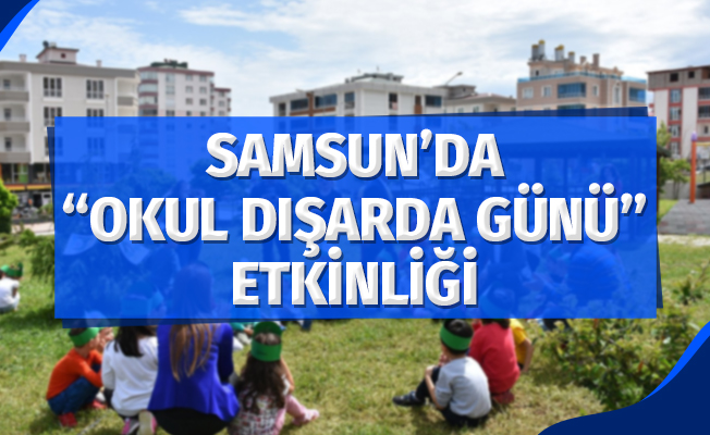 """Samsun'da """"Okul Dışarıda Günü"""" etkinliği"""