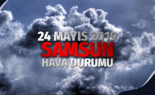 Samsun Hava Durumu: 24 Mayıs 2019 Cuma