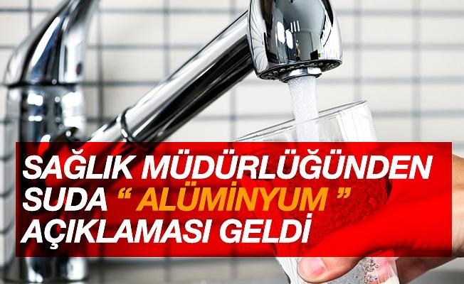 Sağlık Müdürlüğünden 'suda alüminyum' açıklaması