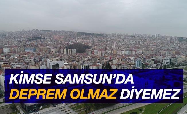 """""""Kimse Samsun'da deprem olmaz diyemez"""""""