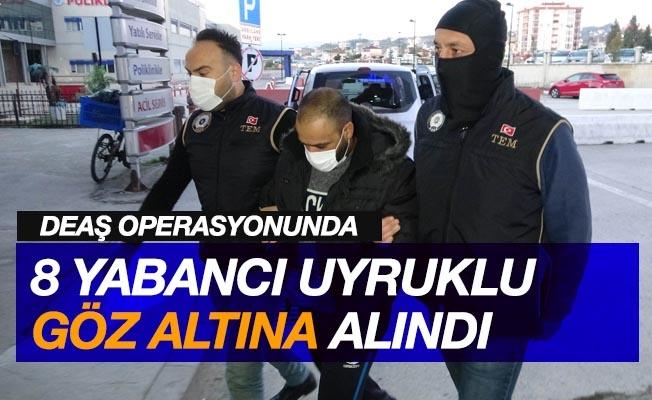 Samsun'da DEAŞ operasyonda 8 yabancı uyruklu gözaltına alındı