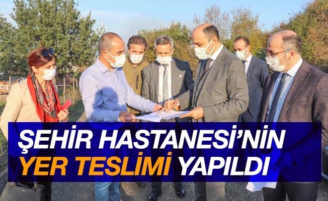 Samsun Şehir Hastanesi'nin yer teslimi yapıldı