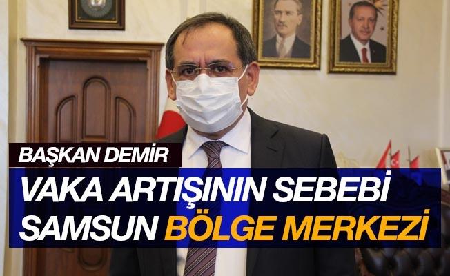 """Başkan Demir: """"Vaka artışının sebebi Samsun'un bölge merkezi olması"""""""