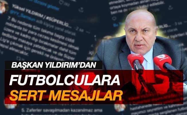 Samsunspor Başkanı Yıldırım'dan futbolculara sert mesajlar