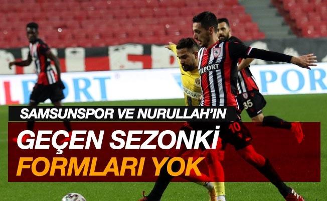 Samsunspor ve Nurullah Aslan geçen sezonki formunu aratıyor