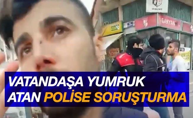 Vatandaşa yumruk atan polise soruşturma