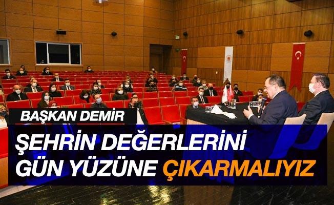 """Başkan Demir: """"Şehrin değerlerini gün yüzüne çıkarmalıyız"""""""