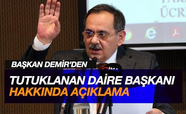 Başkan Demir'den tutuklanan daire başkanı hakkında açıklama