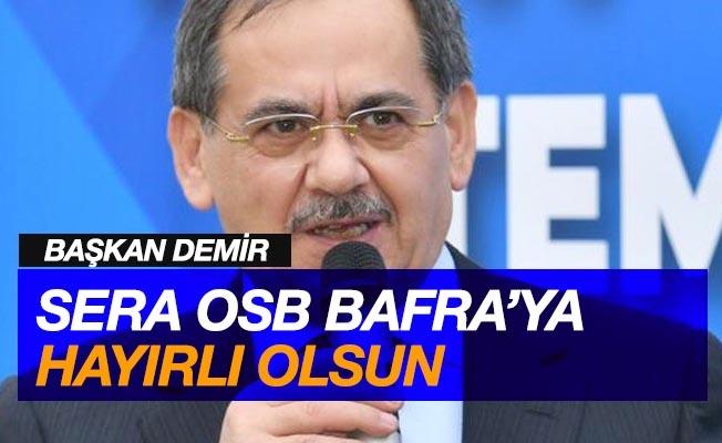 """Başkan Demir: """"Sera OSB Bafra'ya hayırlı olsun"""""""