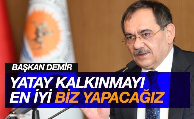 """Başkan Demir: """"Yatay kalkınmayı Türkiye'de en iyi başaran şehirlerden biri olacağız"""""""