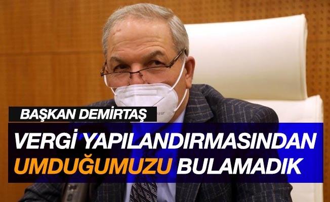 """Başkan Demirtaş: """"Vergi yapılandırmasından umduğumuzu bulamadık"""""""