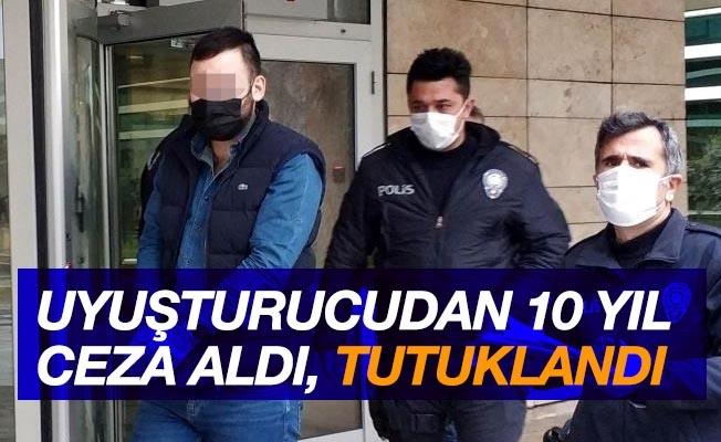 Uyuşturucudan 10 yıl ceza alıp tutuklandı