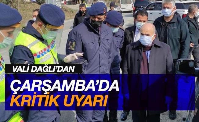 Vali Dağlı'dan Çarşamba'da kritik uyarı