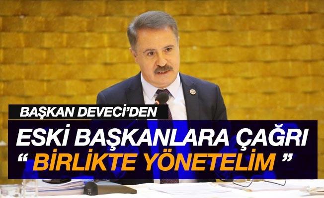 """Başkan Deveci'den eski başkanlara çağrı: """"Birlikte yönetelim"""""""