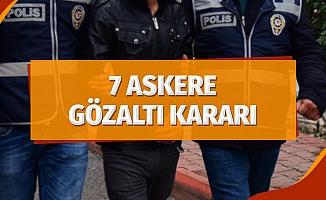 7 Askere Gözaltı Kararı
