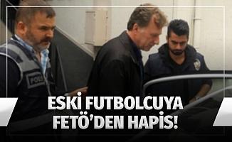 Eski Futbolcuya Fetö'den Hapis!