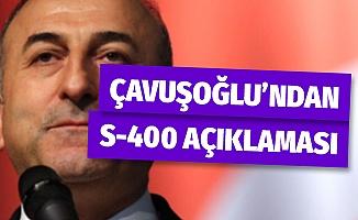 Bakan Çavuşoşlu'ndan S-400 açıklaması