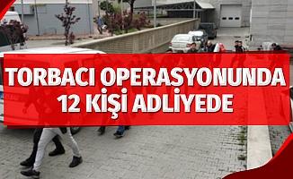 """Samsun'da """"Torbacı"""" operasyonunda 12 kişi adliyeye sevk edildi"""
