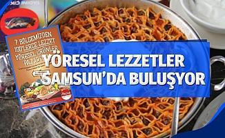 Yöresel lezzetler Samsun'da buluşuyor
