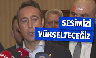 Ali Koç: 'Fenerbahçe olarak sesimizi yükselteceğiz'