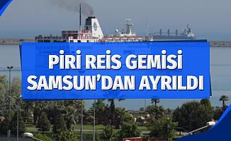 Piri Reis Gemisi Samsun'dan ayrıldı