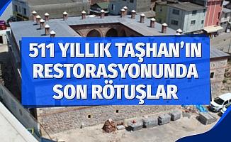 511 yıllık tarihi Taşhan'ın restorasyonunda son rötuşlar