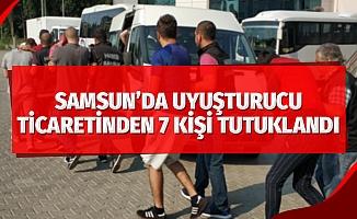 Samsun'da uyuşturucu ticaretinden 7 kişi tutuklandı