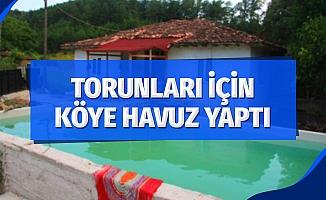 Torunları için köye havuz yaptı