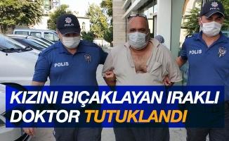 Kızını bıçaklayan Iraklı doktor tutuklandı