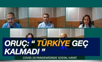 """Oruç: """"Türkiye geç kalmadı"""""""