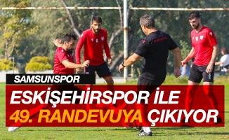 Samsunspor ile Eskişehirspor 49. randevuya çıkacak