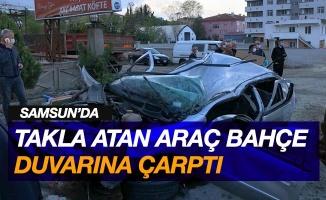 Samsun'da takla atan otomobil bahçe duvarına çarptı: 1 yaralı