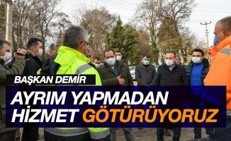 """Başkan Demir: """"Ayrım yapmadan hizmet götürüyoruz"""""""