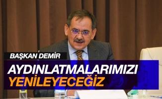 """Başkan Demir: """"Aydınlatmalarımızı yenileyeceğiz"""""""