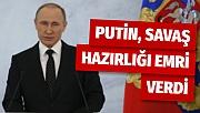 Putin, Rus ordusuna savaş hazırlığı emri verdi